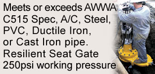 AWWA C515 SPec, A/C, Steel, PVC, Ductile Iron, or Cast Iron Pipe. Resilient Seat Gate with 250 psi working pressure
